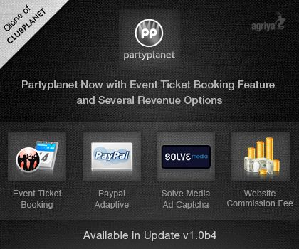 @Agriya PartyPlanet [Clubplanet Clone] now upgraded to 1.0b4 with event ticket booking management and multiple revenue options  * Event Ticket Booking * Solve Media Advertisement Captcha * Website Commission Fee * PayPal Adaptive Payment gateway and Many more...  All these updates are free for our existing Customers !!!  Get the updated Version files in our customer area  More Details: http://www.agriya.com/services/website-clones/clubplanet-clone