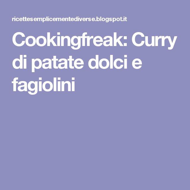 Cookingfreak: Curry di patate dolci e fagiolini
