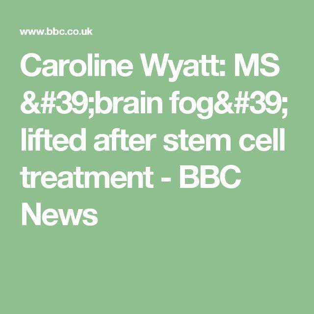 Caroline Wyatt: MS 'brain fog' lifted after stem cell treatment - BBC News