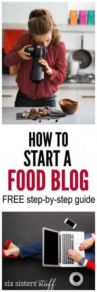 How to start a food blog from SixSistersStuff.com - FREE step-by-step guide