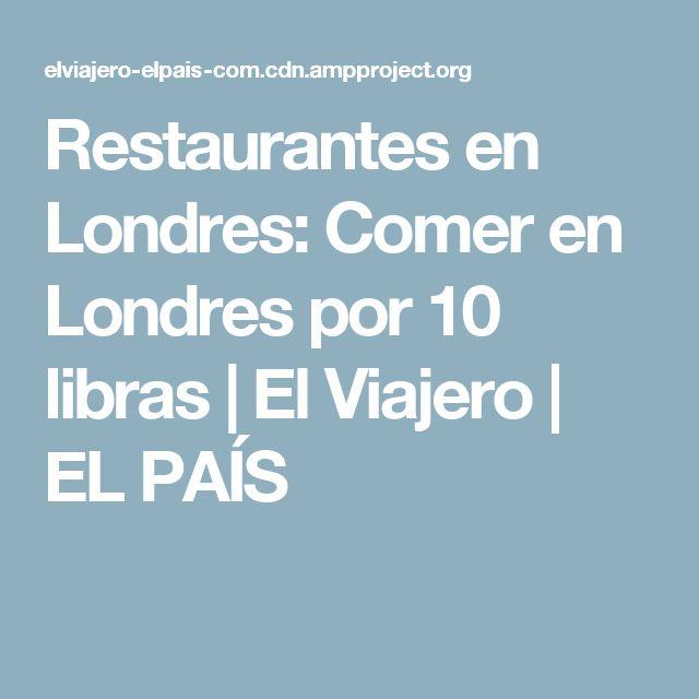 Restaurantes en Londres: Comer en Londres por 10 libras   El Viajero   EL PAÍS