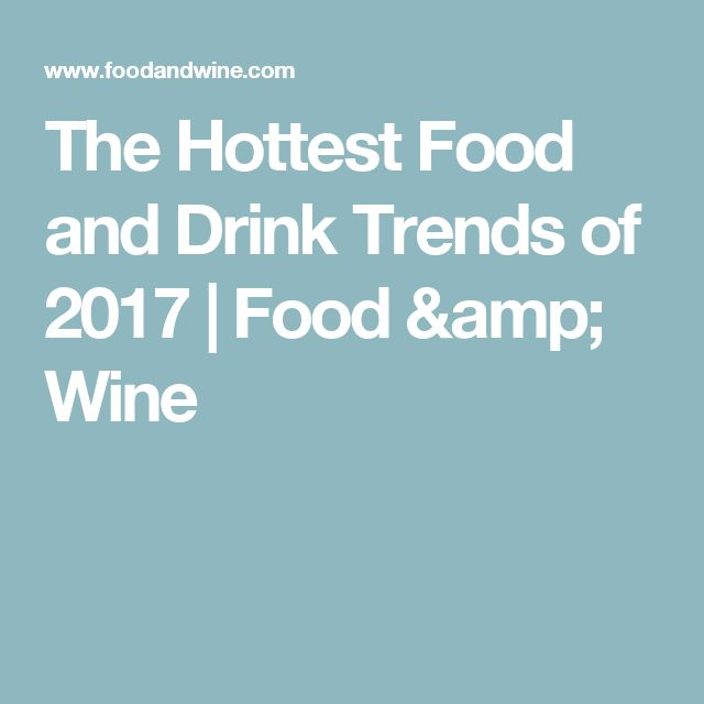 The Hottest Food and Drink Trends of 2017 | Food & Wine