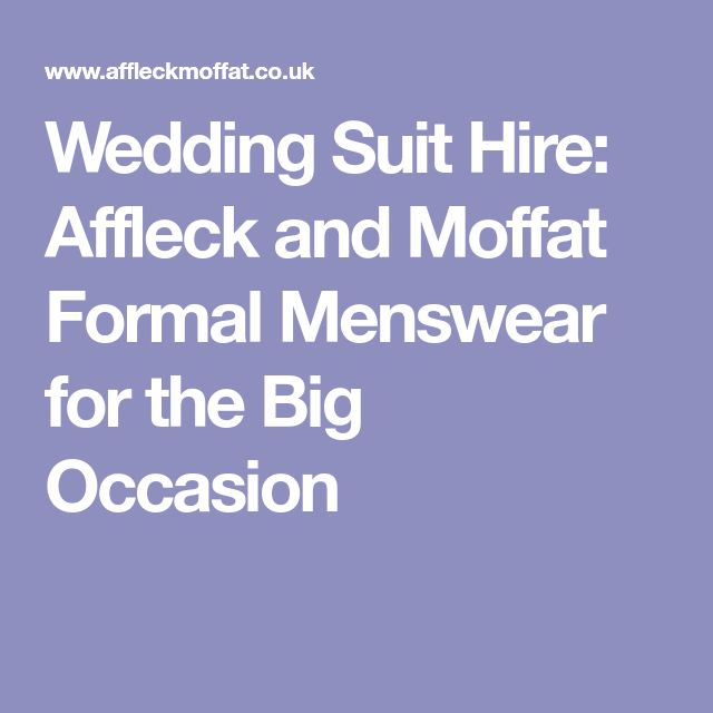 Wedding Suit Hire: Affleck and Moffat Formal Menswear for the Big Occasion