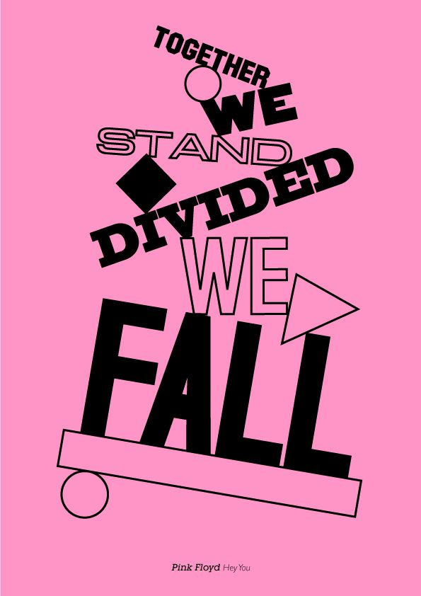Together we stand.  Divided we fall.