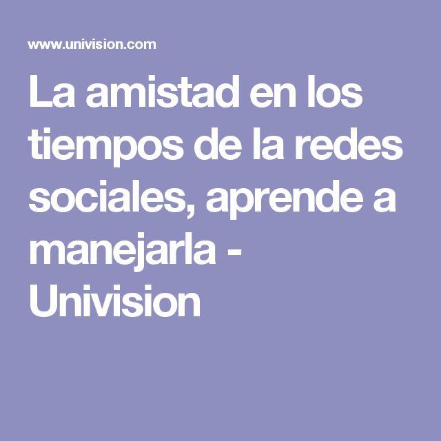 La amistad en los tiempos de la redes sociales, aprende a manejarla - Univision