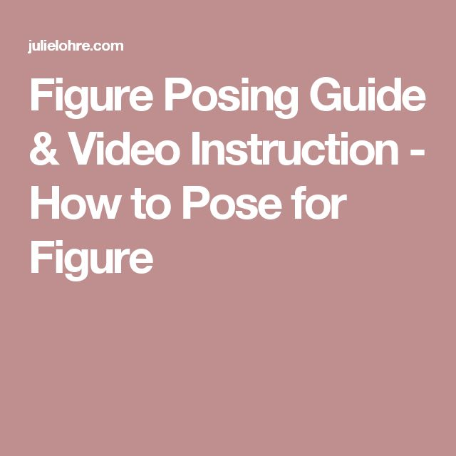 Figure Posing Guide & Video Instruction - How to Pose for Figure