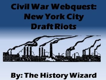 Civil War Webquest: New York City Draft RiotsStudents will gain knowledge about…
