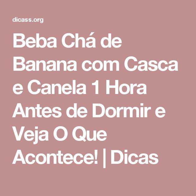 Beba Chá de Banana com Casca e Canela 1 Hora Antes de Dormir e Veja O Que Acontece!   Dicas