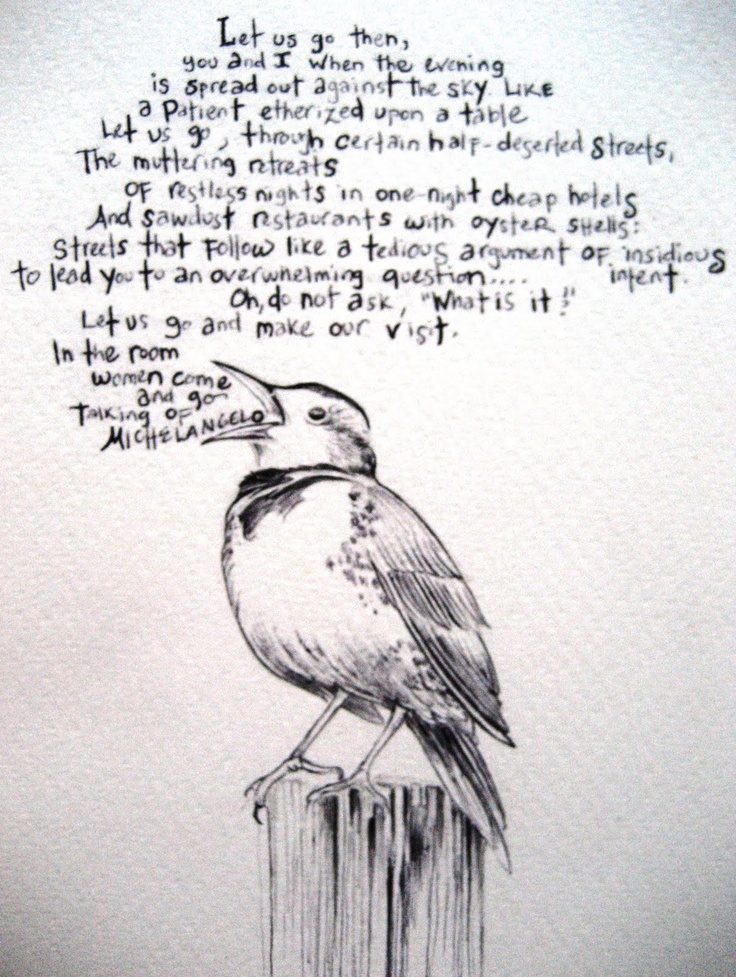 """""""Let us go then, you and I..."""" - T.S. Eliot. Words can't describe how much I love this poem."""