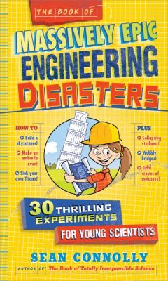 The Book of Massively Epic Engineering Disasters: 33 Thrilling Experiments for Young Scientists 9/17
