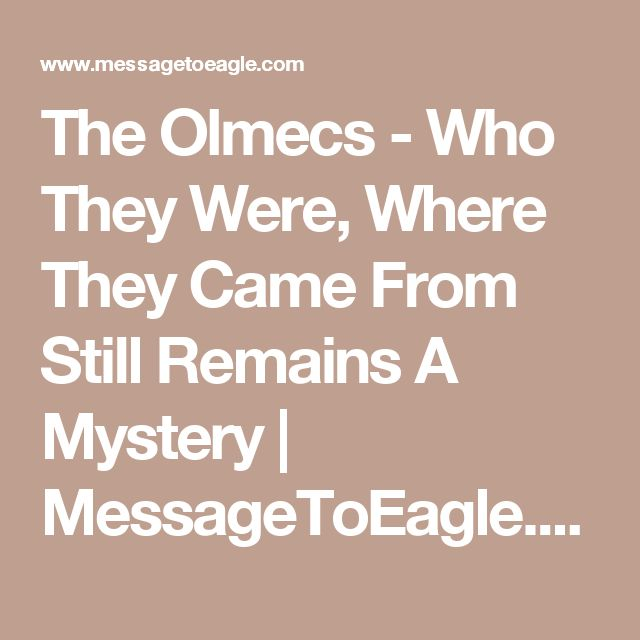 The Olmecs - Who They Were, Where They Came From Still Remains A Mystery | MessageToEagle.com