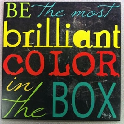 Be the most brilliant color in the box....and out of the box, too!