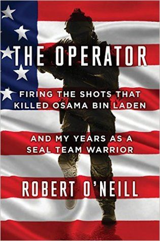 12 The Operator: Firing the Shots that Killed Osama bin Laden and My Years as a SEAL Team Warrior by Robert O'Neill. The 400-mission career of a SEAL Team operator.