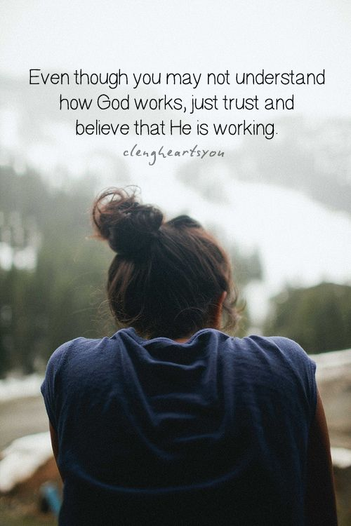 Just trust and believe that He is working.  I needed this today.