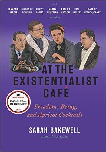 At the Existentialist Café: Freedom, Being, and Apricot Cocktails with Jean-Paul Sartre, Simone de Beauvoir, Albert Camus, Martin Heidegger, Maurice Merleau-Ponty and Others: Sarah Bakewell: 9781590514887: Amazon.com: Books