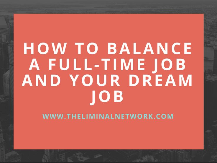 How to Balance a Full-Time Job and Your Dream Job