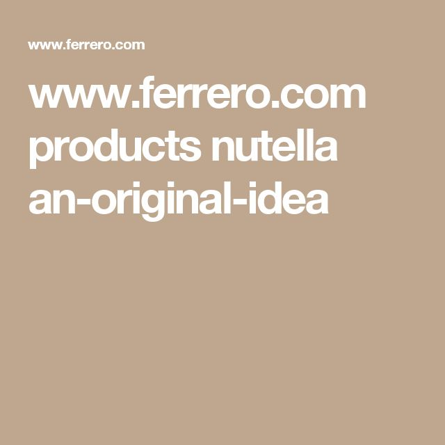 www.ferrero.com products nutella an-original-idea