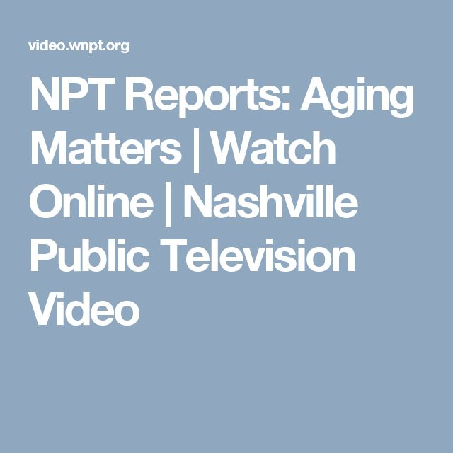 NPT Reports: Aging Matters | Watch Online | Nashville Public Television Video