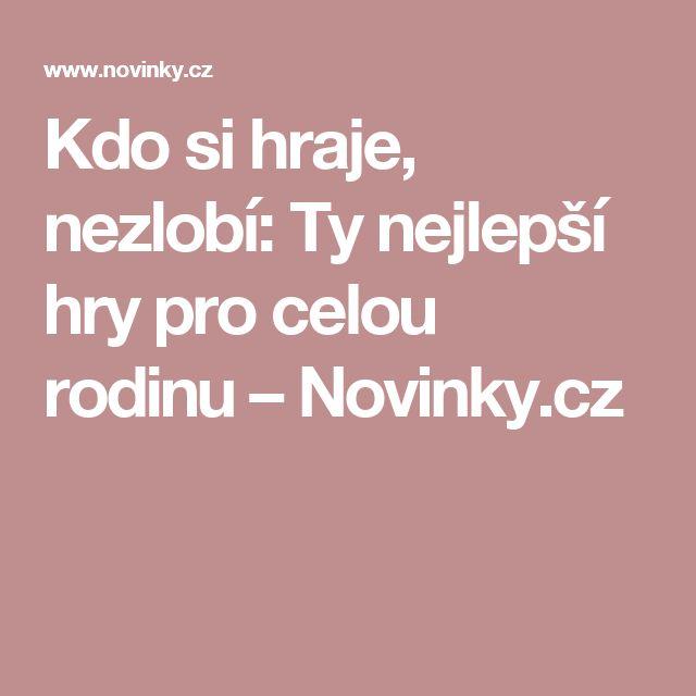 Kdo si hraje, nezlobí: Ty nejlepší hry pro celou rodinu– Novinky.cz