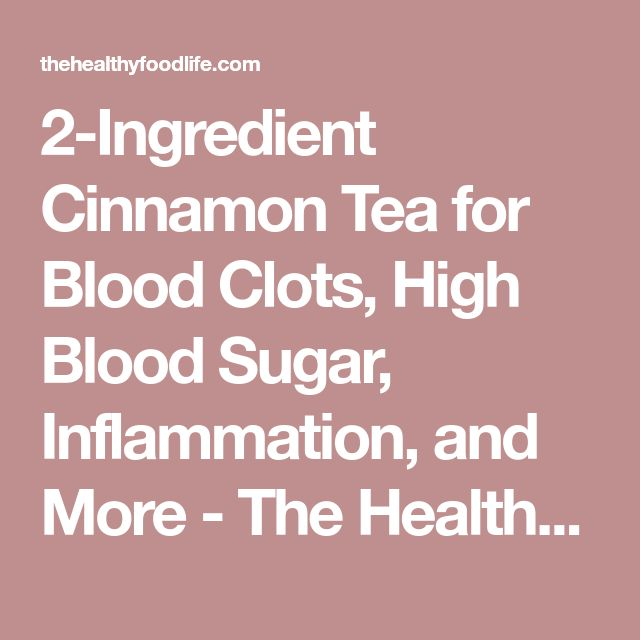 2-Ingredient Cinnamon Tea for Blood Clots, High Blood Sugar, Inflammation, and More - The Healthy Food Life