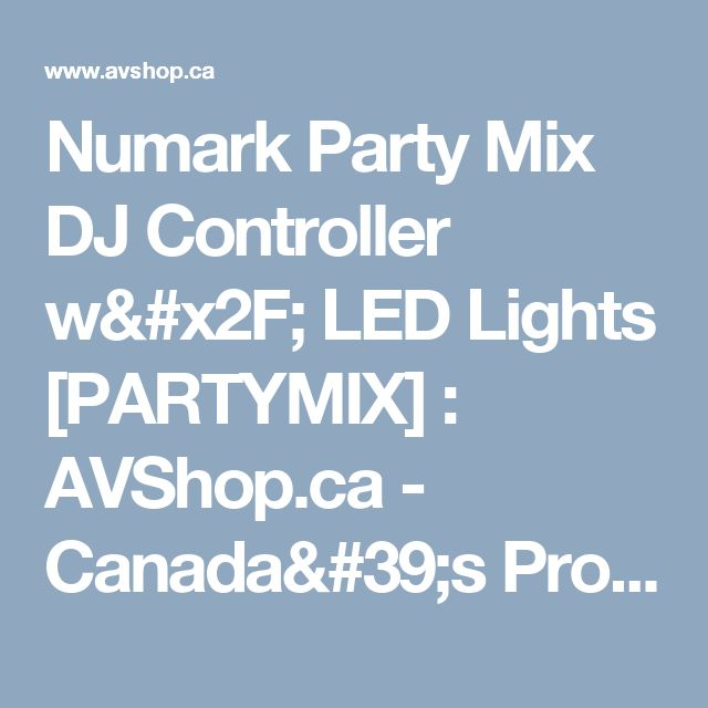 Numark Party Mix DJ Controller w/ LED Lights [PARTYMIX] : AVShop.ca - Canada's Pro Audio, Video and DJ Store