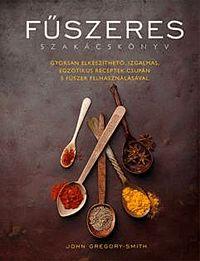 Fűszeres szakácskönyv - Gyorsan elkészíthető, izgalmas egzotikus receptek csupán 5 fűszer felhasználásával