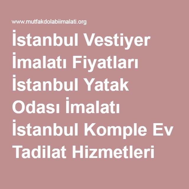 İstanbul Vestiyer İmalatı Fiyatları İstanbul Yatak Odası İmalatı İstanbul Komple Ev Tadilat Hizmetleri
