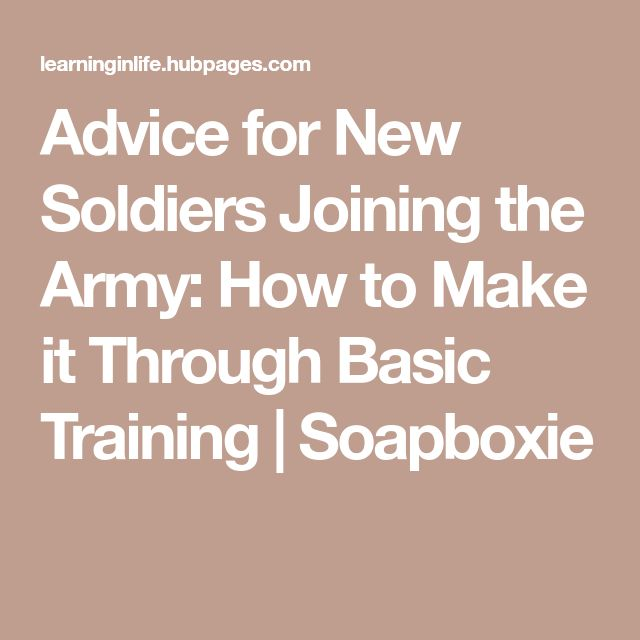 Advice for New Soldiers Joining the Army: How to Make it Through Basic Training | Soapboxie