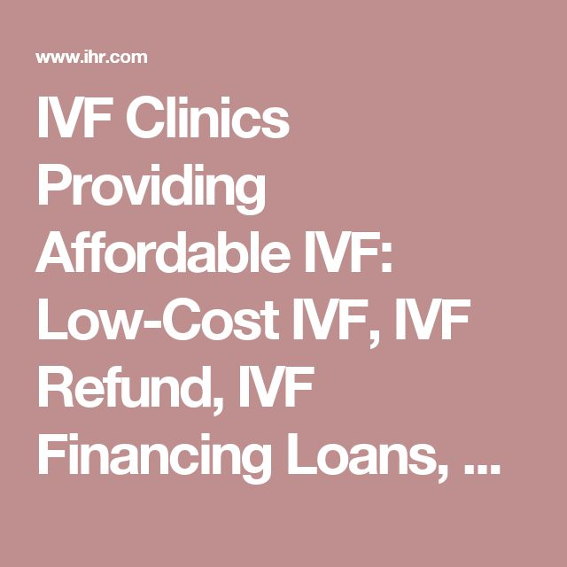 IVF Clinics Providing Affordable IVF: Low-Cost IVF, IVF Refund, IVF Financing Loans, and IVF Insurance - IHR.com