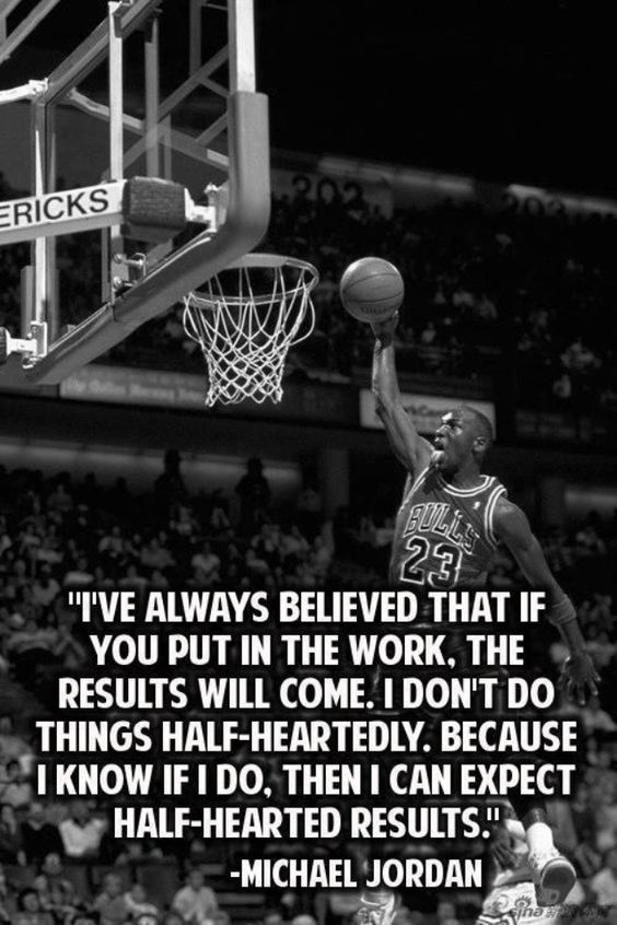 "Inspirational quote from Michael Jordan ""I've always believed that if you put in the work, the results will come. I don't do things half-heartedly. Because I know if I do, then I can expect half-hearted results."" #basketball #dansbasketball #quote #inspirational #InspirationalQuotes #sportsquote #michaeljordan"