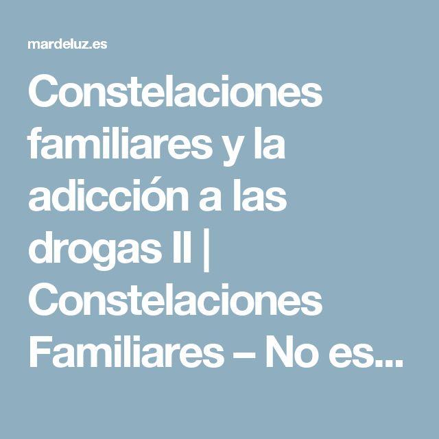 Constelaciones familiares y la adicción a las drogas II | Constelaciones Familiares – No es terapia, es sanación – Mar de Luz