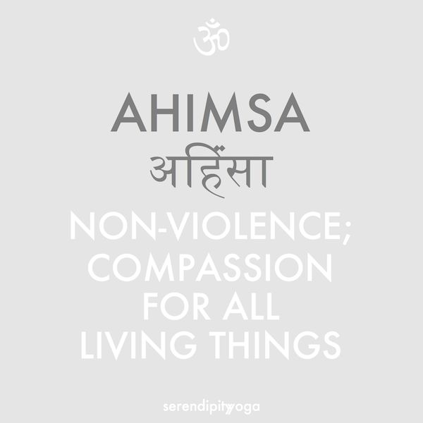 ahimsa // non-violence; compassion for all living things//I've always had compassion, but it's not w/o limits. It dies when ill-fed...or abused. It dies until I move on...