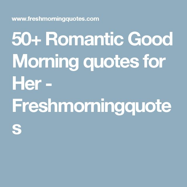50+ Romantic Good Morning quotes for Her - Freshmorningquotes