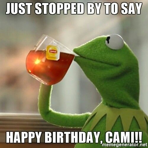 Just Stopped By To Say HAPPY BIRTHDAY, CAMI!!