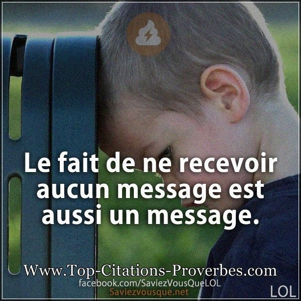 citation_message_Le_fait_de_ne_recevoir_aucun_message_est_aussi_un_message._0182.jpg (614×614)