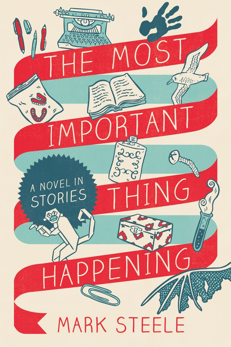 The Most Important Thing Happening By Mark Steele The Characters In These  Eleven Short Stories ·