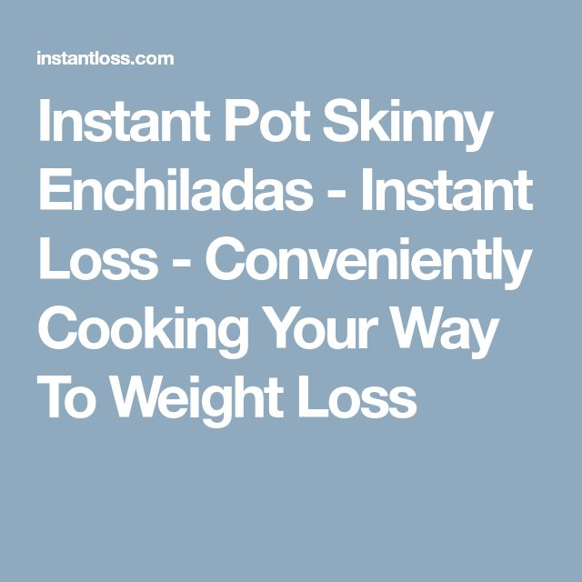 Instant Pot Skinny Enchiladas - Instant Loss - Conveniently Cooking Your Way To Weight Loss