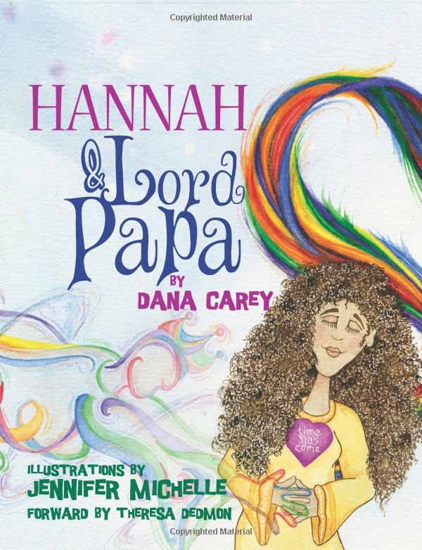 Hannah and Lord Papa - My friend, Dana's great children's book! You can buy it at www.amazon.com!