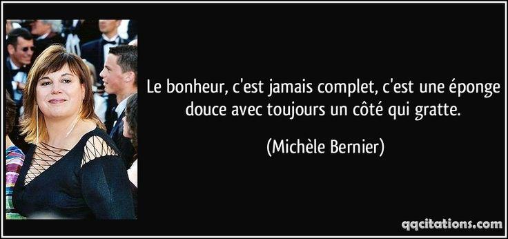 Le bonheur, c'est jamais complet, c'est une éponge douce avec toujours un côté qui gratte. - Michèle Bernier