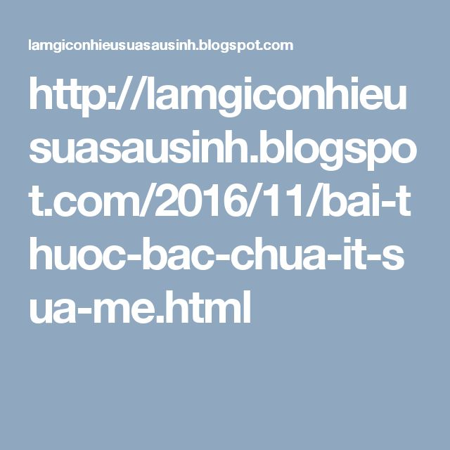 http://lamgiconhieusuasausinh.blogspot.com/2016/11/bai-thuoc-bac-chua-it-sua-me.html
