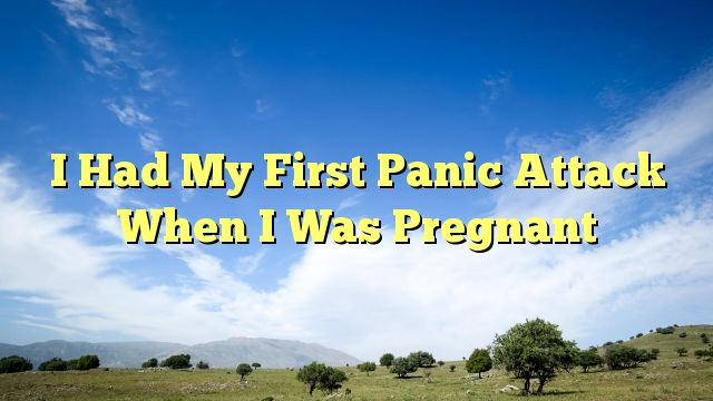 I Had My First Panic Attack When I Was Pregnant - https://twitter.com/pdoors/status/787777098417000448