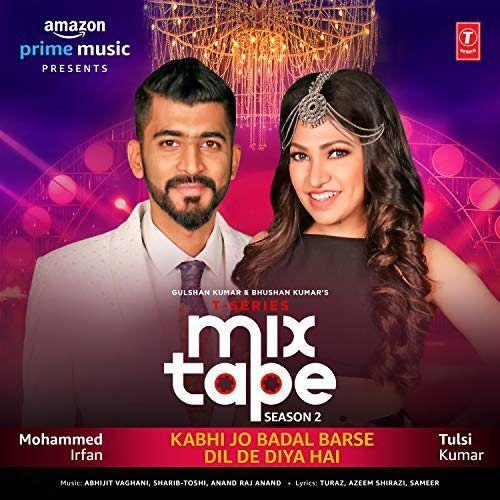 Kabhi Jo Badal Barse Dil De Diya Hai T Series Mixtape Season 2 Mp3 Song Download By Mohammed Irfan Tulsi Ku Mixtape Bollywood Music Insta Wedding