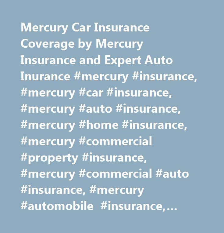 Mercury Car Insurance Coverage by Mercury Insurance and Expert Auto Inurance #mercury #insurance, #mercury #car #insurance, #mercury #auto #insurance, #mercury #home #insurance, #mercury #commercial #property #insurance, #mercury #commercial #auto #insurance, #mercury #automobile #insurance, #affordable #auto #insurance, #cheap #auto #insurance, #mercury #motorcycle #insurance, #mercury #boat #insurance…