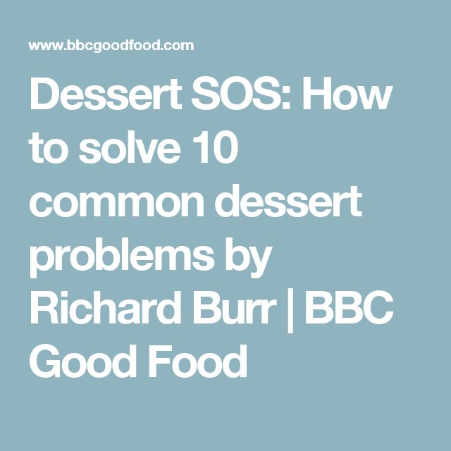 Dessert SOS: How to solve 10 common dessert problems by Richard Burr | BBC Good Food