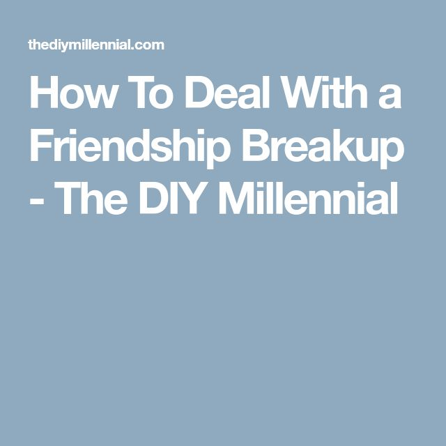 How To Deal With a Friendship Breakup - The DIY Millennial