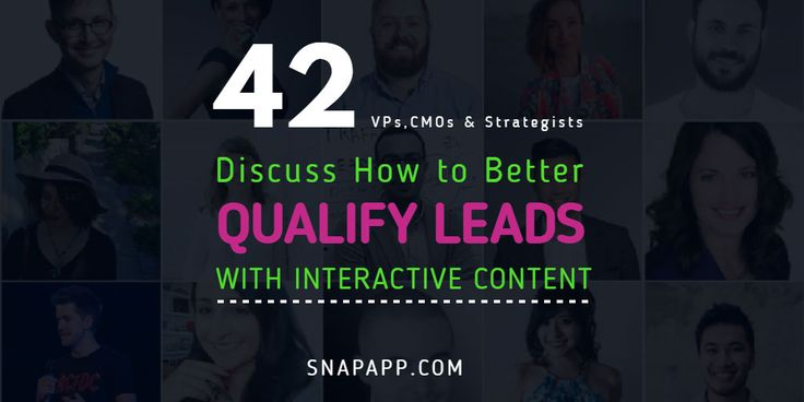 42 Experts Explain How to Get More Qualified Leads With Interactive Content https://www.snapapp.com/blog/qualify-leads @Snap_App #B2B