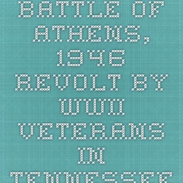 Battle of Athens, 1946 revolt by WWII veterans in Tennessee