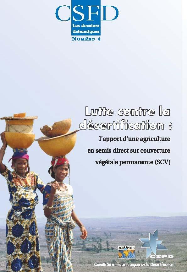 Lutte contre la désertification : l'apport d'une agriculture en semis direct sur couverture végétale permanente (SCV) (M. Raunet et K. Naudin, septembre 2006)