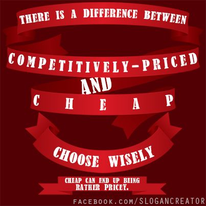 Choose wisely, cheap can be costly in the long run. :-)