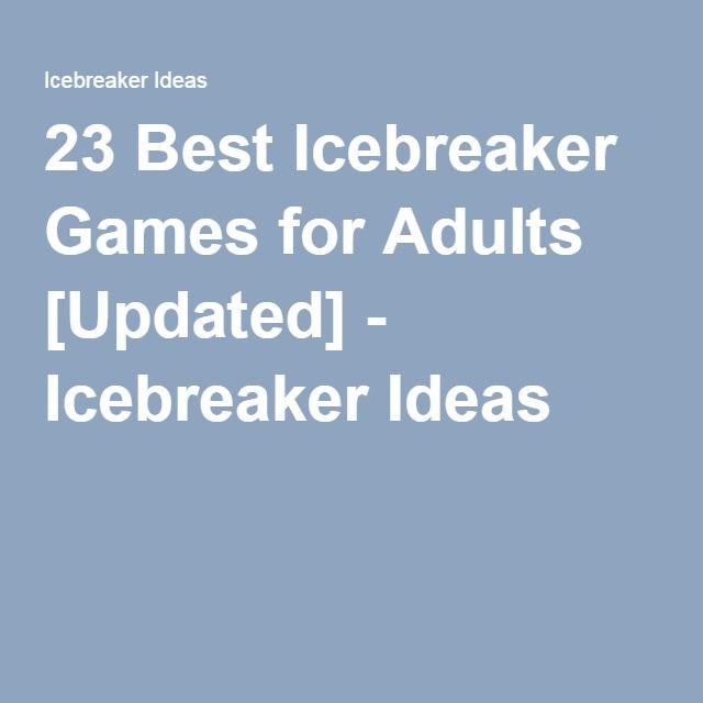 Final, sorry, top icebreakers for adults